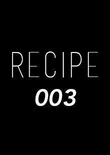 Recipe 003