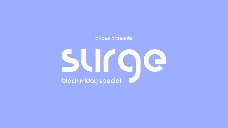 Ariose presents Surge - Black Friday Special - 5am Licence