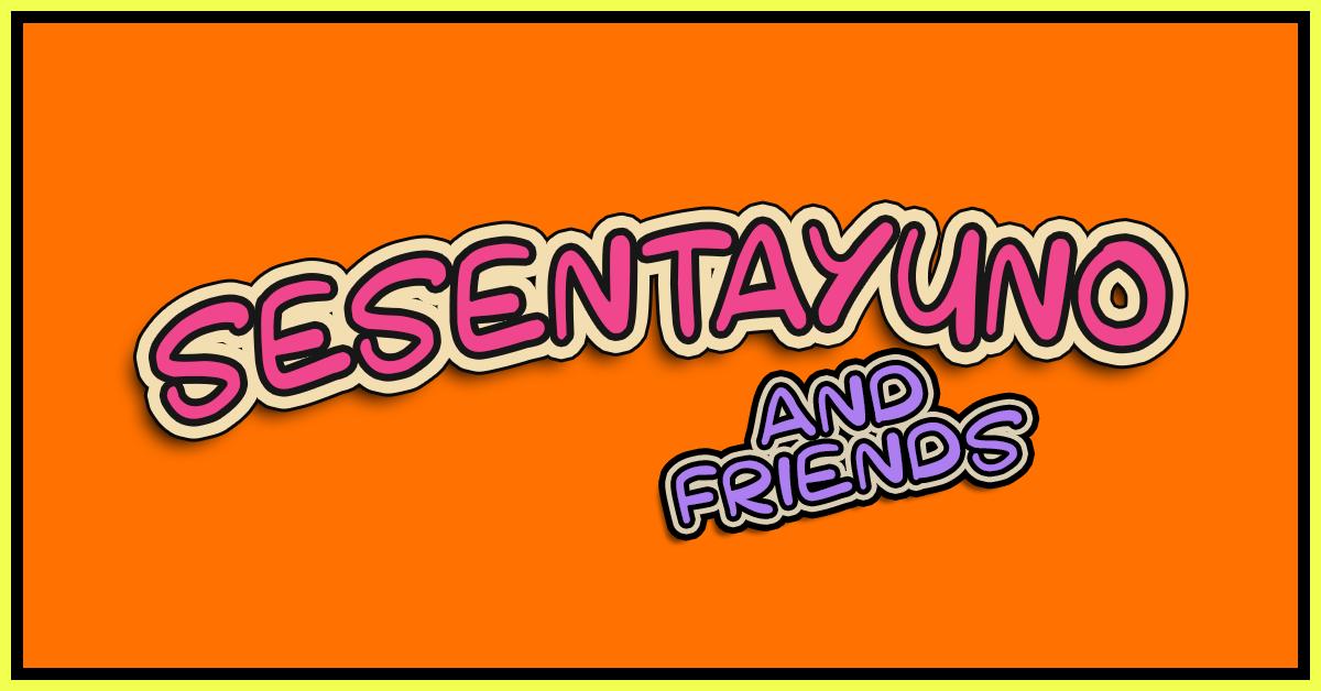 Sesentayuno & Friends