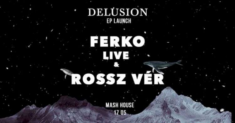 Ferko Delusion live set + launch party // Rossz Vér dj set