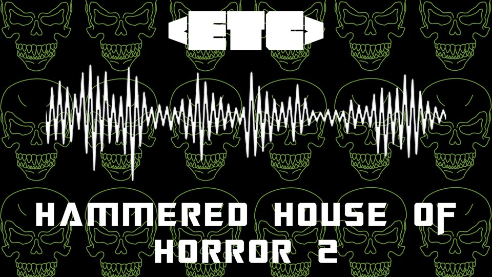ETC 44: Hammered House Of Horror II